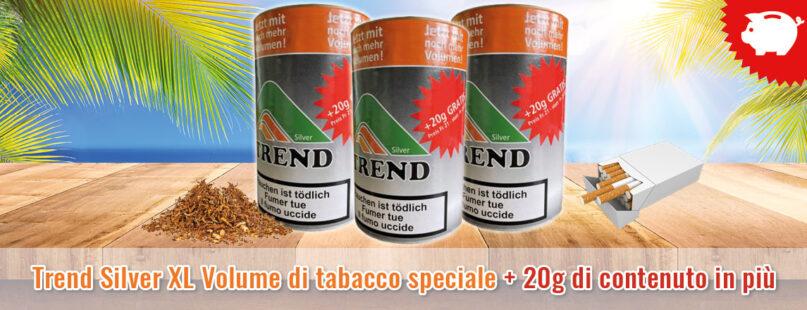 Trend Silver XL Volume di tabacco speciale + 20g di contenuto in più